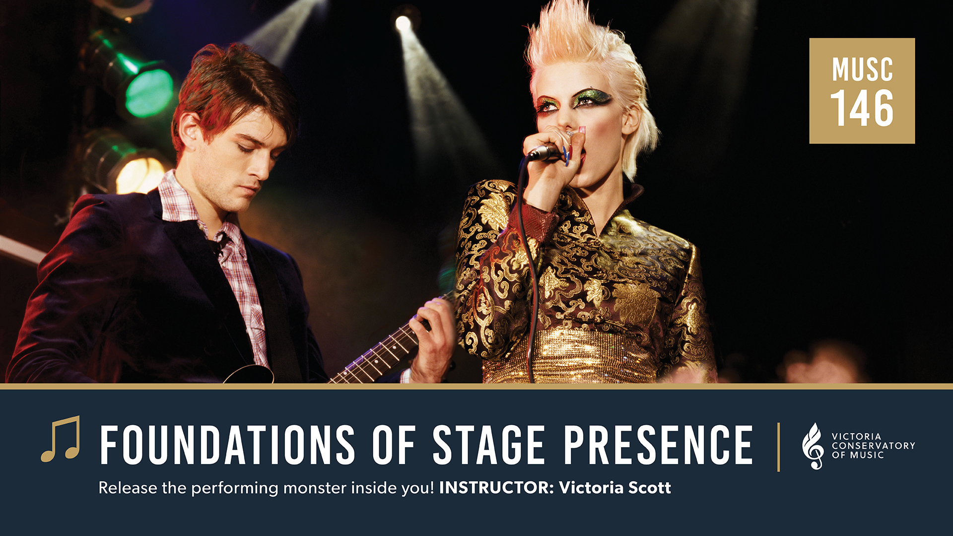 Music-146 Foundations of Stage Presence; Release the performing monster inside of you! Instructor: Victoria Scott
